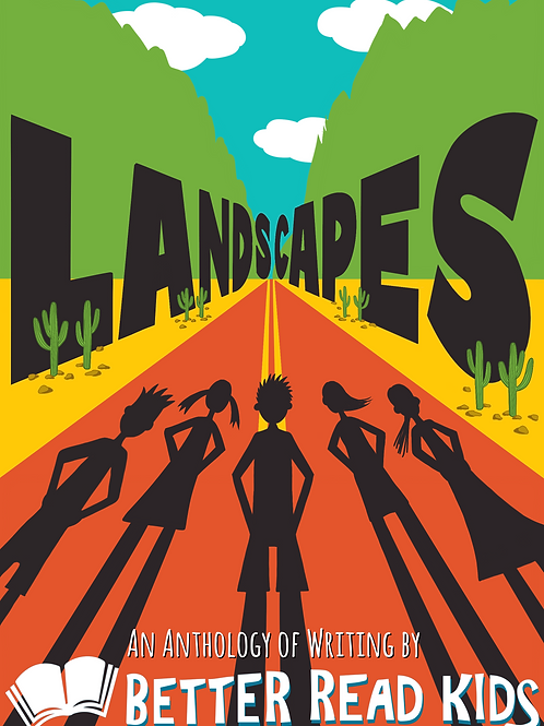 Landscapes: An Anthology of Writing by Better Read Kids