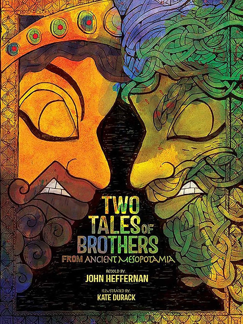 Two Tales of Brothers from Ancient Mesopotamia by John Heffernan and Kate Durack