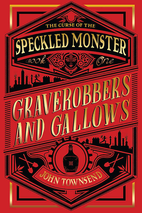 Graverobbers and Gallows: The Curse of the Speckled Monster by John Townsend