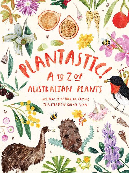 Plantastic! A to Z of Australian Plants by C. Clowes & R. Gyan