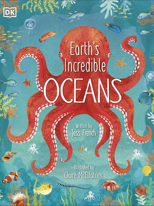 Earth's Incredible Oceans by Jess French & Claire McElfatrick