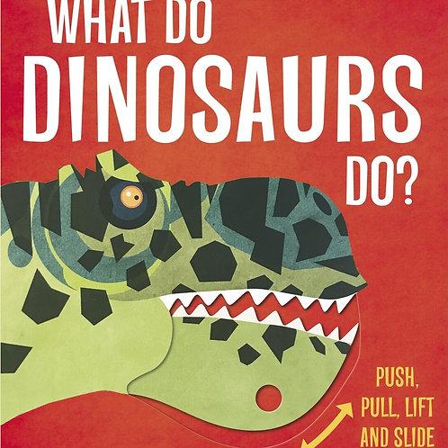 What Do Dinosaurs Do? by Lydia Watson and Paul Daviz
