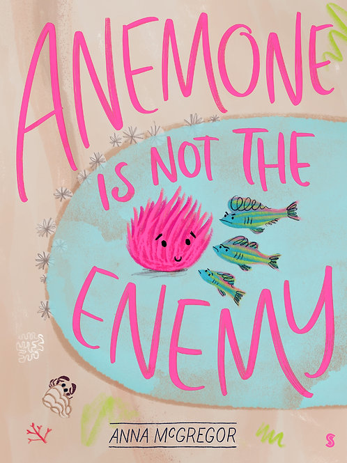 Anemone is not the Enemy Anna McGregor