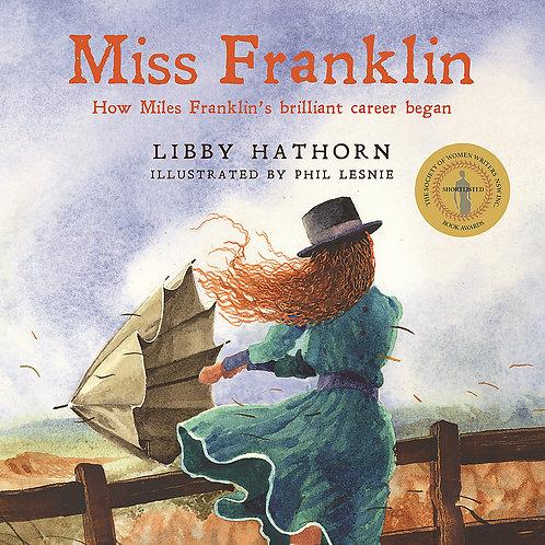 Miss Franklin How Miles Franklin's brilliant career began Libby Hathorn