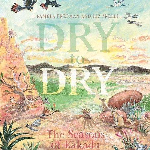 Dry To Dry: The Seasons Of Kakadu Pamela Freeman and Liz Anelli