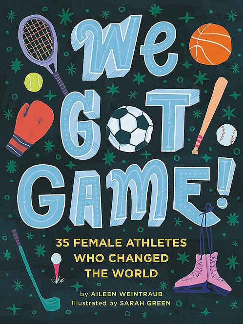 We Got Game! by Aileen Weintraub & Sarah Green