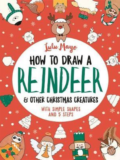 How to Draw a Reindeer and Other Christmas Creatures by Lulu Mayo