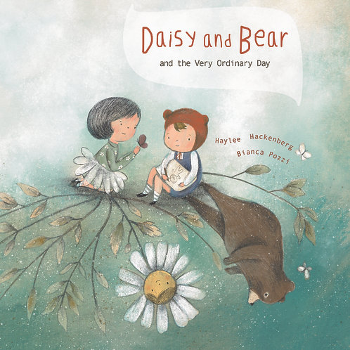 Daisy and Bear and the Very Ordinary Day by Haylee Hackenberg