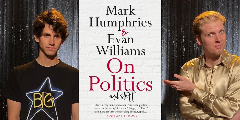Mark Humphries and Evan Williams - On Politics and Stuff