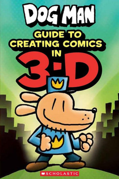 Dog Man: Guide to Creating Comics in 3-D by Dav Pilkey and Kat Howard