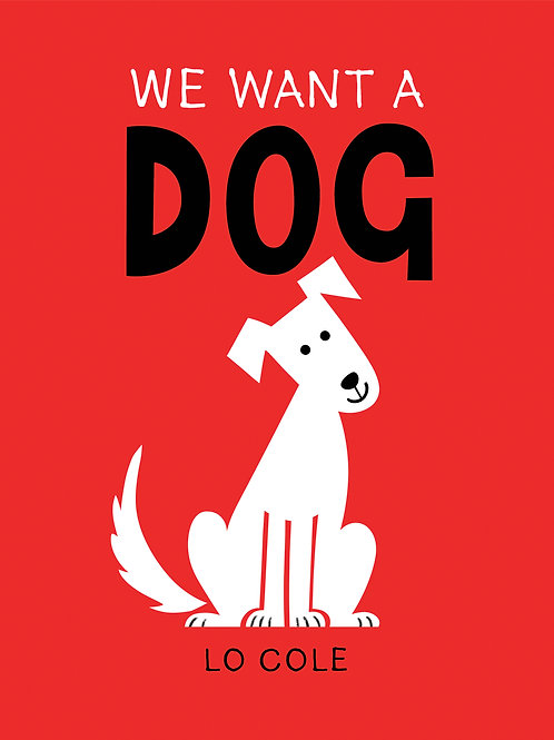 We Want A Dog by Lo Cole