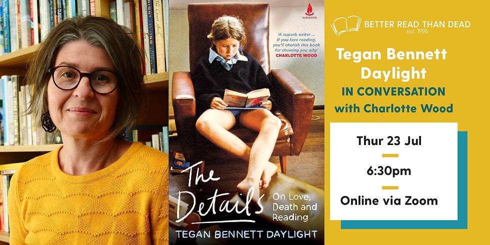 Tegan Bennett Daylight - The Details - with Charlotte Wood