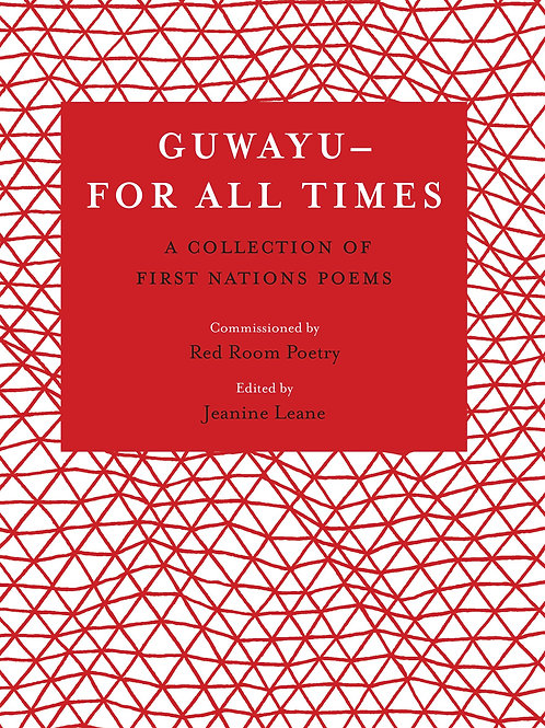Guwayu - For All Times, Commissioned by Red Room Poetry, Edited by Jeanine Lean