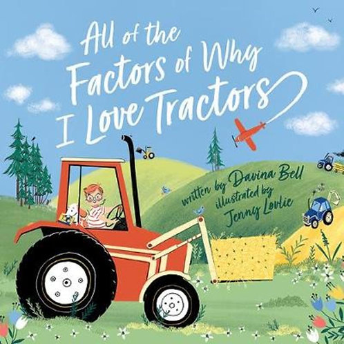 All the Factors of Why I Love Tractors by Davina Bell