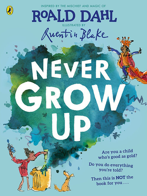 Never Grow Up by Roald Dahl and Quentin Blake