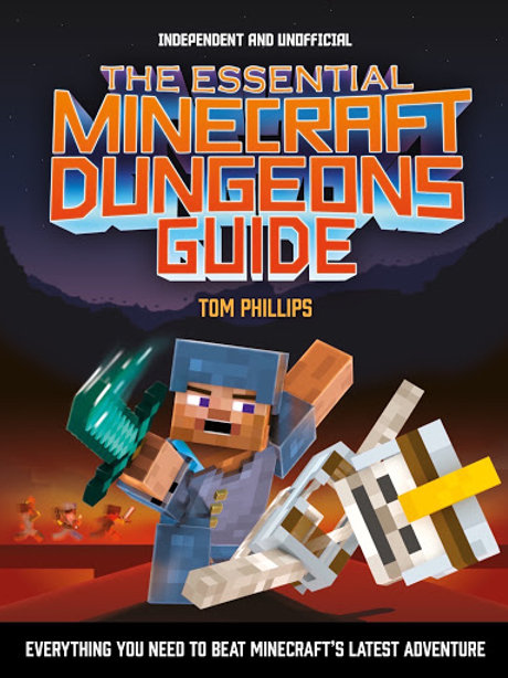 The Essential Minecraft Dungeons Guide by Tom Phillips