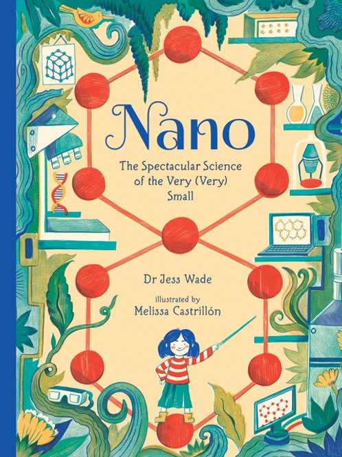 Nano: The Spectacular Science of the Very (Very) Small by Wade & Castrillon