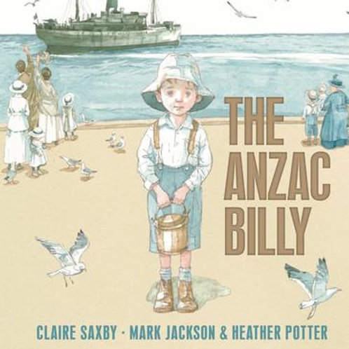 The ANZAC Billy by Claire Saxby, Mark Jackson and Heather Potter (illus)