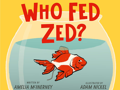Who Fed Zed? by Amelia McInerney and Adam Nickel