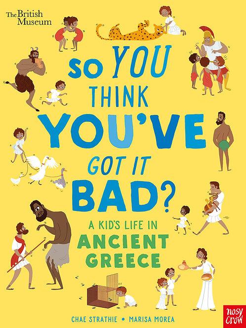 So You Think You've Got It Bad?: A Kid's Life in Ancient Greeceby Chae Strathie