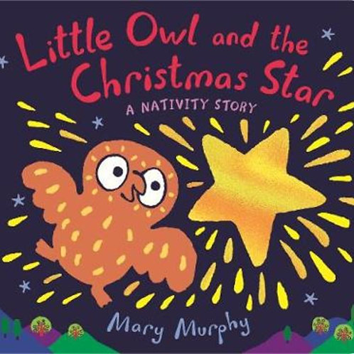 Little Owl and the Christmas Star by Mary Murphy