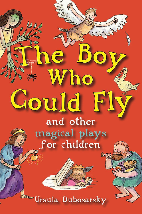 The Boy Who Could Fly and Other Magical Plays for Children by Ursula Dubosarsky