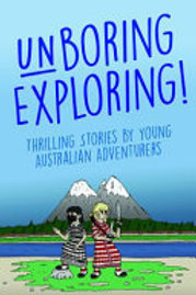 Unboring Exploring Thrilling Stories by Young Australian Adventurers by