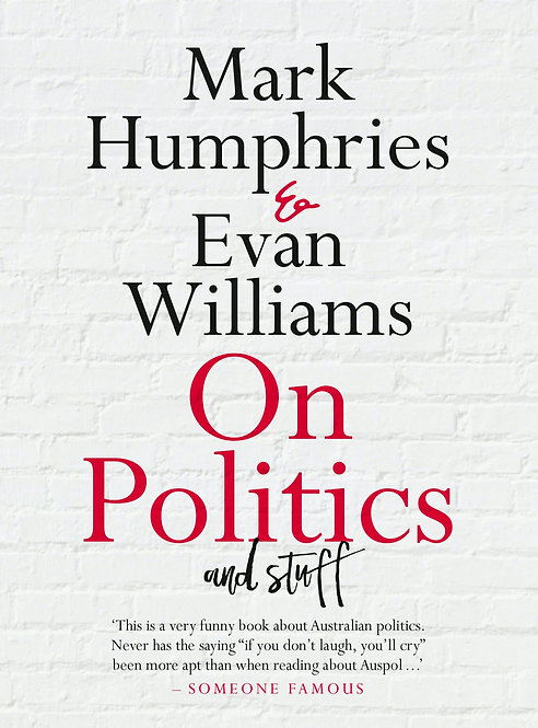 On Politics and Stuff by Mark Humphries and Evan Williams