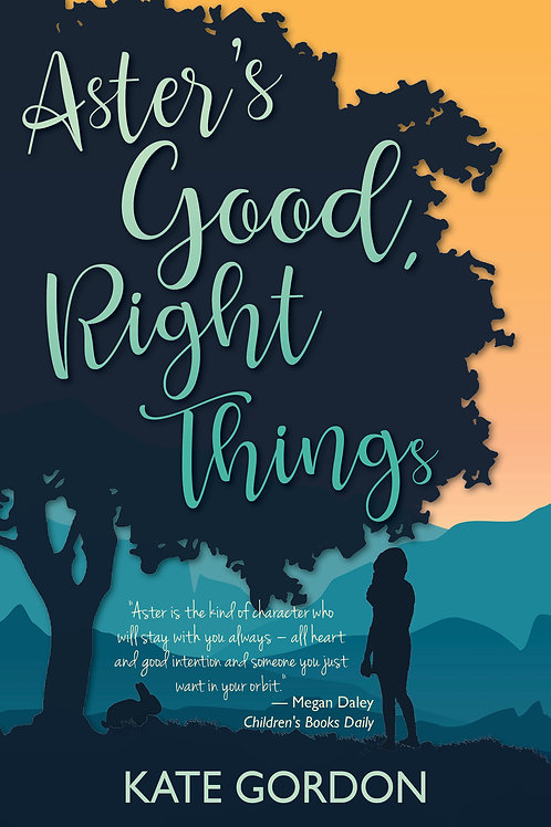 Aster's Good, Right Things Kate Gordon
