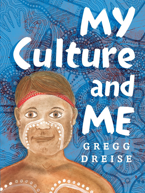 My Culture and Me Gregg Dreise