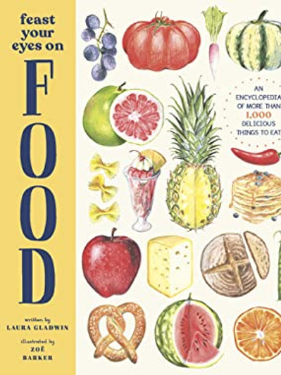 Feast Your Eyes On Food by Laura Gladwin and Zoe Barker