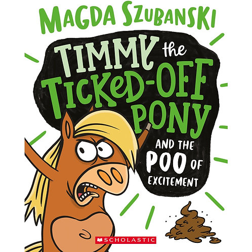 Timmy the Ticked Off Pony #1: And The Poo Of Excitement by Magda Szubanski
