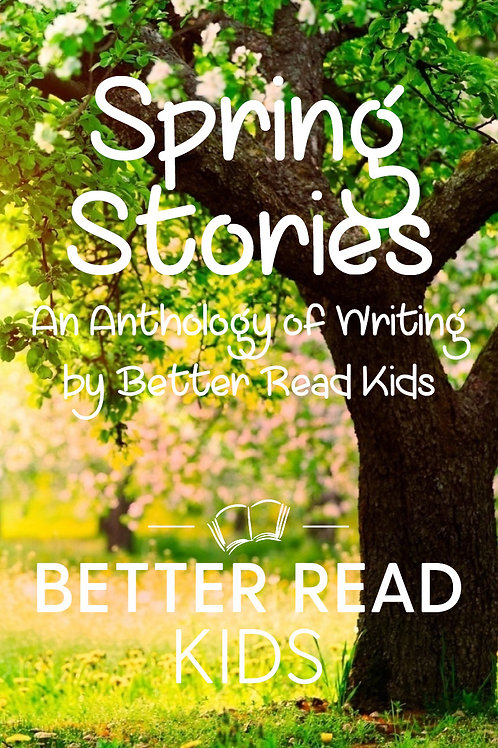 Spring: An Anthology by Better Read Kids