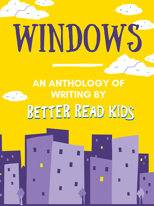 Windows: An Anthology of Writing by Better Read Kids
