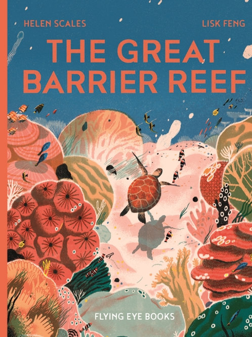 The Great Barrier Reef by Helen Scales & Lisk Feng