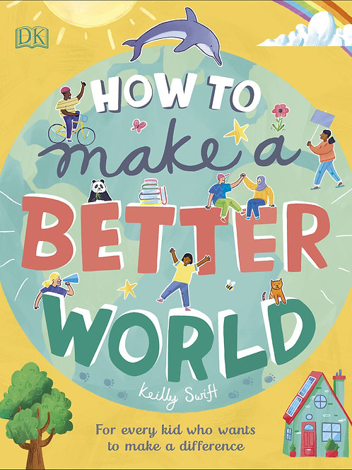 How to Make a Better World by by Keilly Swift