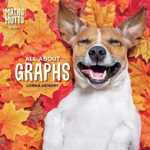 Maths Mutts: All About Graphs by Lorna Hendry