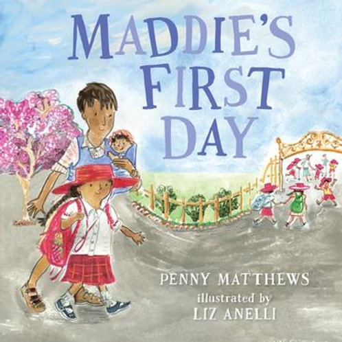 Maddie's First Day by Penny Matthews and Liz Anelli (illus)