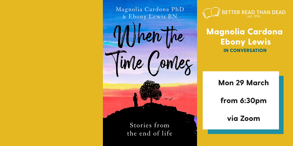 Magnolia Cardona & Ebony Lewis - When the time comes: stories from the end of life