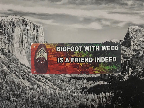 Big Foot with Weed is a Friend Indeed Metal Sign