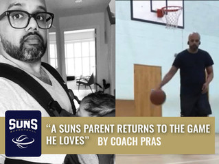 A SUNS PARENT RETURNS TO THE GAME HE LOVES! BY COACH PRAS