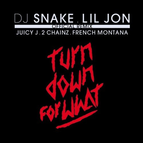 NEW MUSIC: LIL JON & DJ SNAKE FT JUICY J, 2 CHAINZ & FRENCH MONTANA – TURN DOWN FOR WHAT (REMIX)