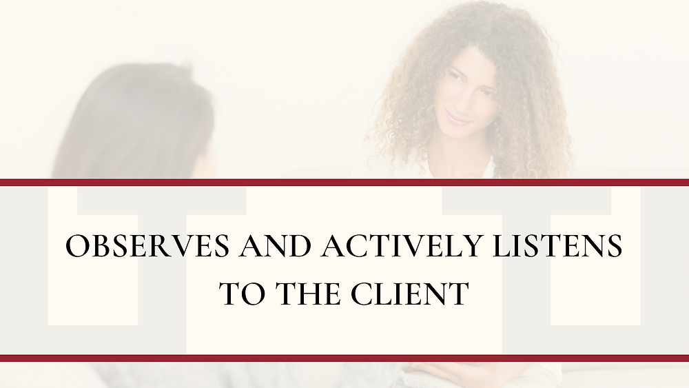 Observes and Actively Listens to the Client