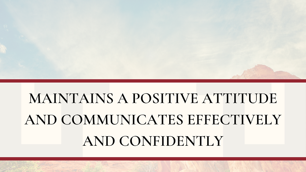 Maintains a Positive Attitude and Communicates Effectively and Confidently