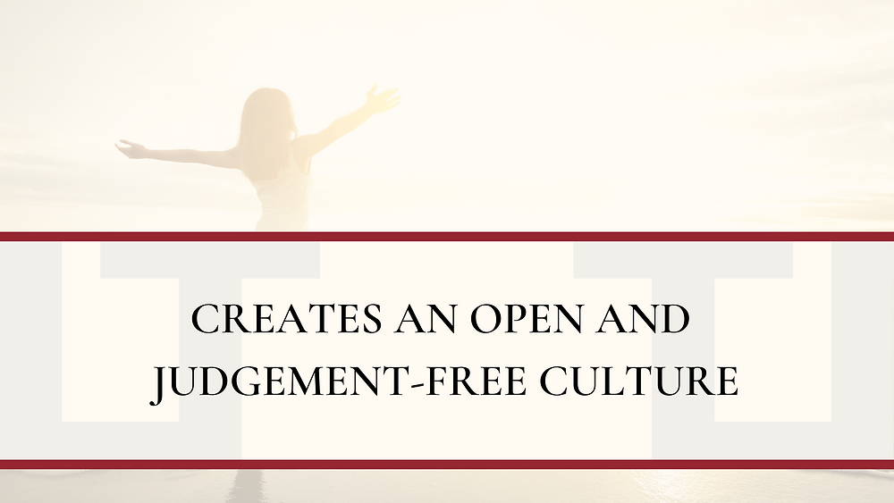 Creates an open and judgement-free culture
