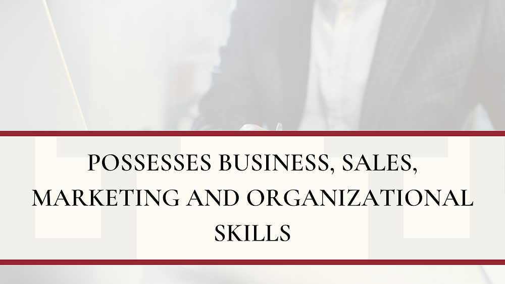 Possesses business, sales, marketing, and organizational skills