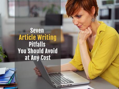 7 Article Writing Pitfalls You Should Avoid at Any Cost