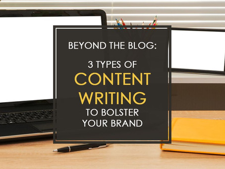Beyond the Blog: 3 Types of Content Writing to Bolster Your Brand
