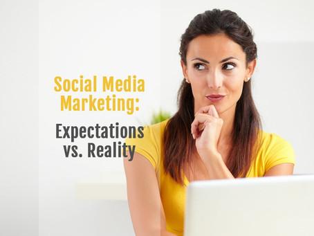 Social Media Marketing: Expectations vs. Reality