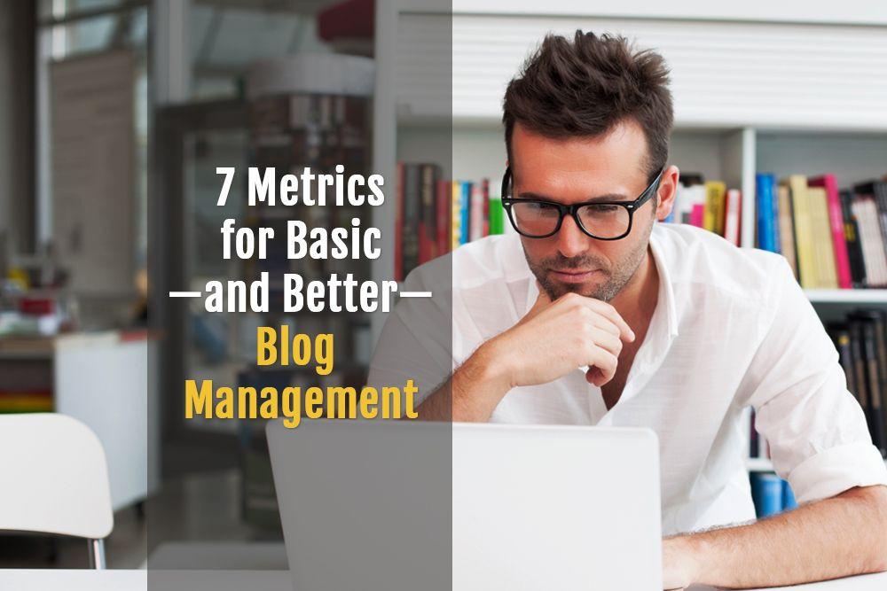 7 Metrics for Basic – and Better – Blog Management